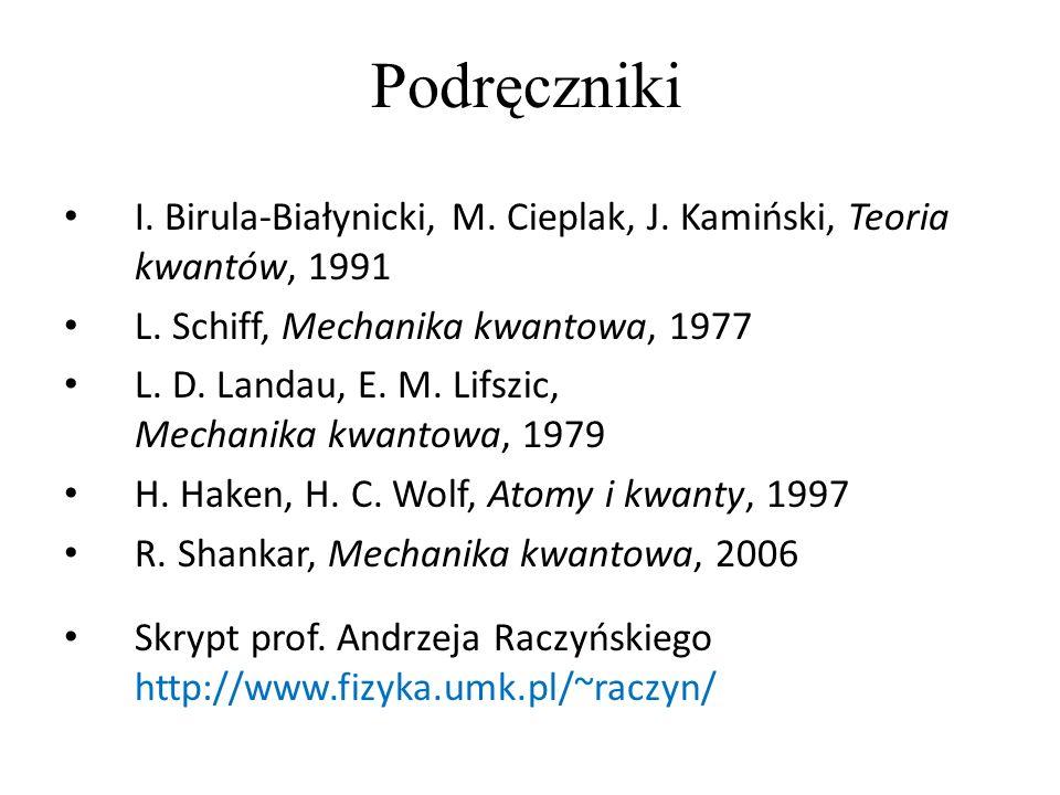 Podręczniki I. Birula-Białynicki, M. Cieplak, J. Kamiński, Teoria kwantów, 1991 L. Schiff, Mechanika kwantowa, 1977 L. D. Landau, E. M. Lifszic, Mecha