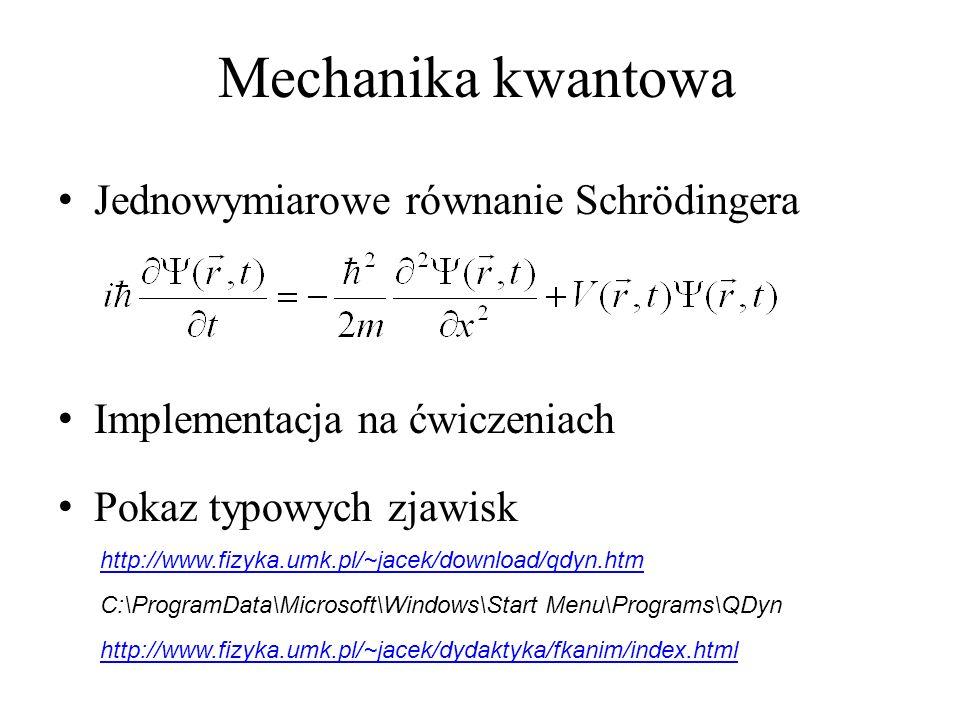 Jednowymiarowe równanie Schrödingera Implementacja na ćwiczeniach Pokaz typowych zjawisk http://www.fizyka.umk.pl/~jacek/download/qdyn.htm Mechanika kwantowa C:\ProgramData\Microsoft\Windows\Start Menu\Programs\QDyn http://www.fizyka.umk.pl/~jacek/dydaktyka/fkanim/index.html