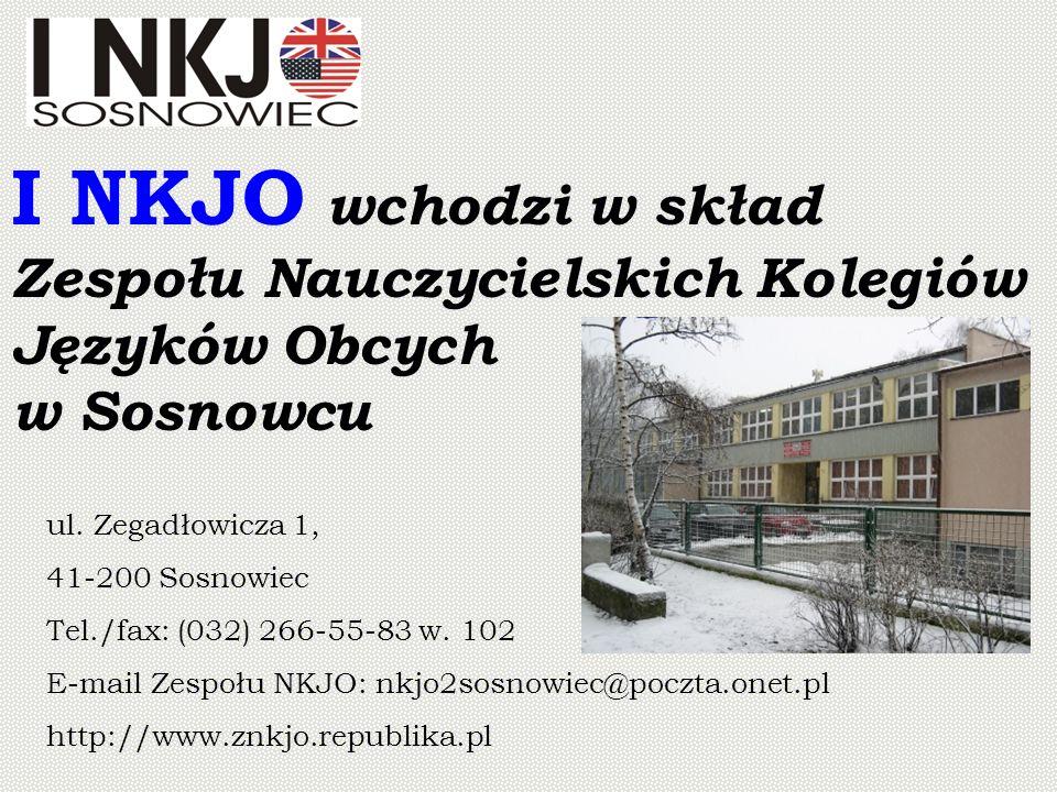 ul. Zegadłowicza 1, 41-200 Sosnowiec Tel./fax: (032) 266-55-83 w. 102 E-mail Zespołu NKJO: nkjo2sosnowiec@poczta.onet.pl http://www.znkjo.republika.pl