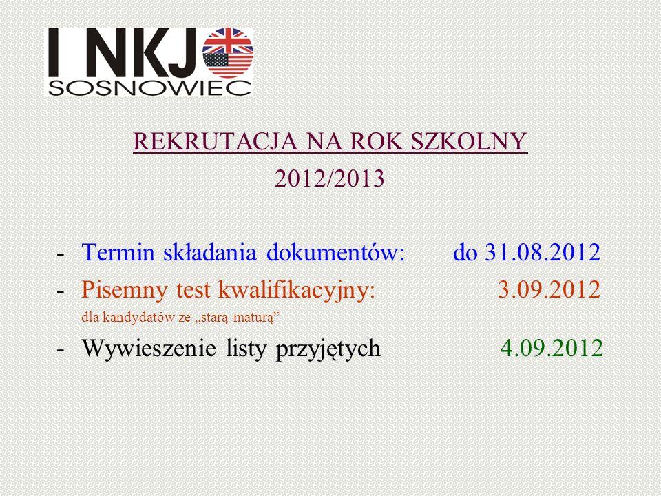 REKRUTACJA NA ROK SZKOLNY 2012/2013 -Termin składania dokumentów: do 31.08.2012 -Pisemny test kwalifikacyjny: 3.09.2012 dla kandydatów ze starą maturą