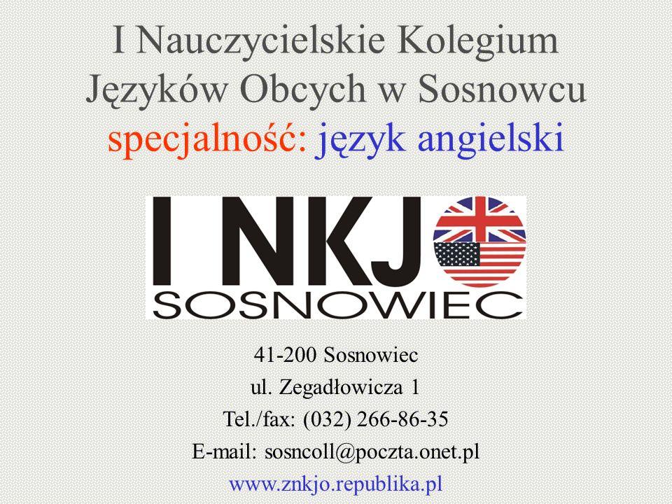 I Nauczycielskie Kolegium Języków Obcych w Sosnowcu specjalność: język angielski 41-200 Sosnowiec ul. Zegadłowicza 1 Tel./fax: (032) 266-86-35 E-mail: