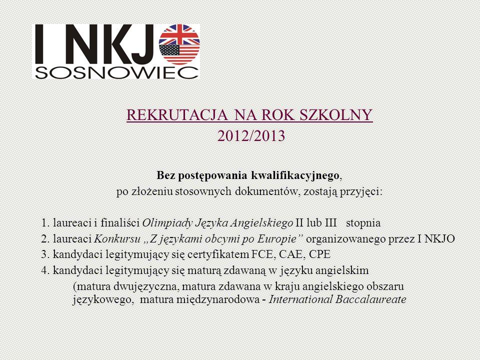 REKRUTACJA NA ROK SZKOLNY 2012/2013 Bez postępowania kwalifikacyjnego, po złożeniu stosownych dokumentów, zostają przyjęci: 1. laureaci i finaliści Ol