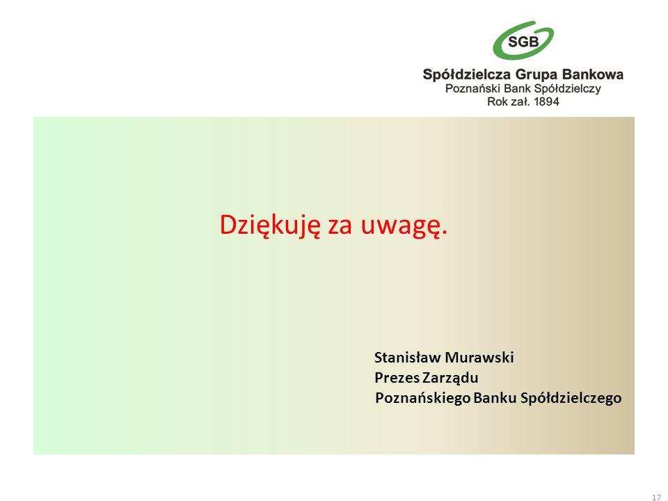 Dziękuję za uwagę. Stanisław Murawski Prezes Zarządu Poznańskiego Banku Spółdzielczego 17