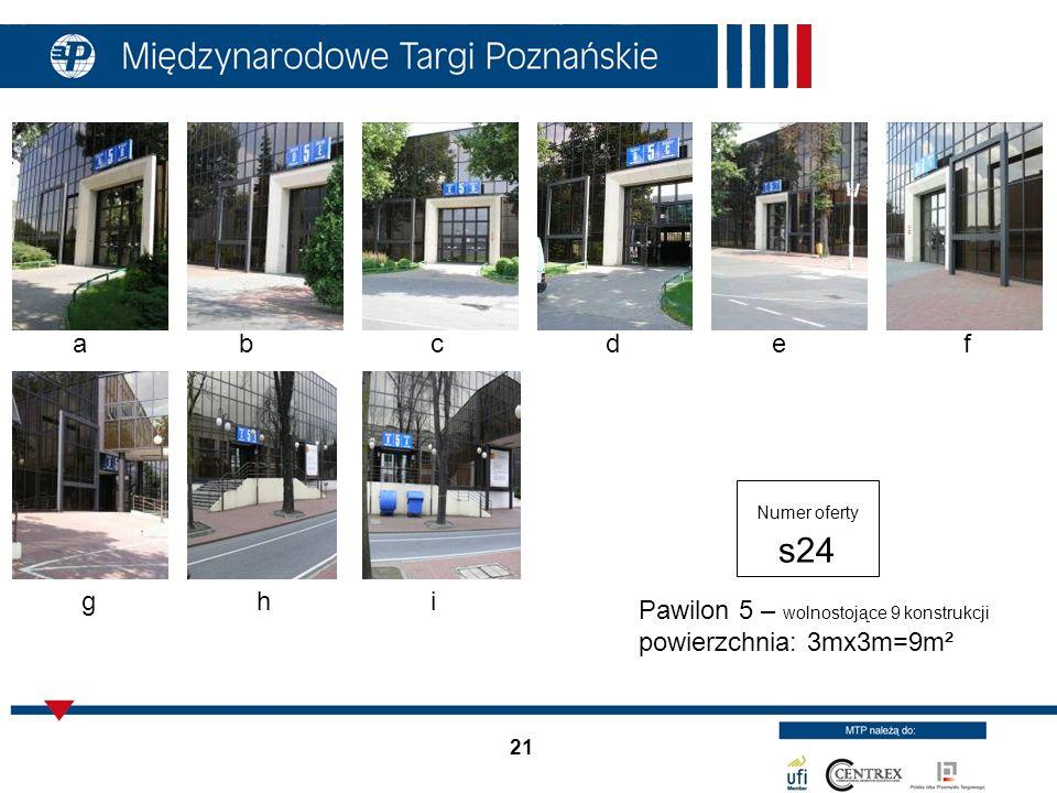21 Pawilon 5 – wolnostojące 9 konstrukcji powierzchnia: 3mx3m=9m² Numer oferty s24 abd g cef hi