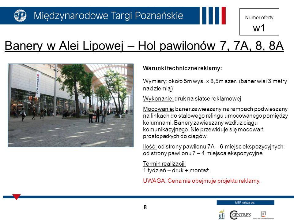 8 Banery w Alei Lipowej – Hol pawilonów 7, 7A, 8, 8A Warunki techniczne reklamy: Wymiary: około 5m wys. x 8,5m szer. (baner wisi 3 metry nad ziemią) W