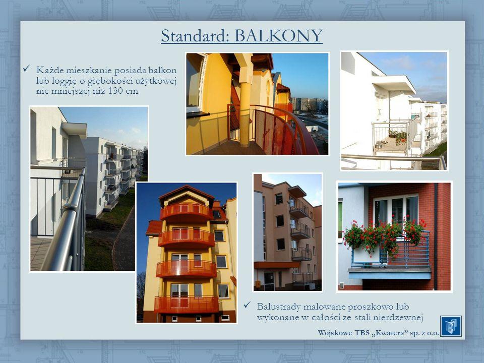 Wojskowe TBS Kwatera sp. z o.o. Standard: BALKONY Każde mieszkanie posiada balkon lub loggię o głębokości użytkowej nie mniejszej niż 130 cm Balustrad