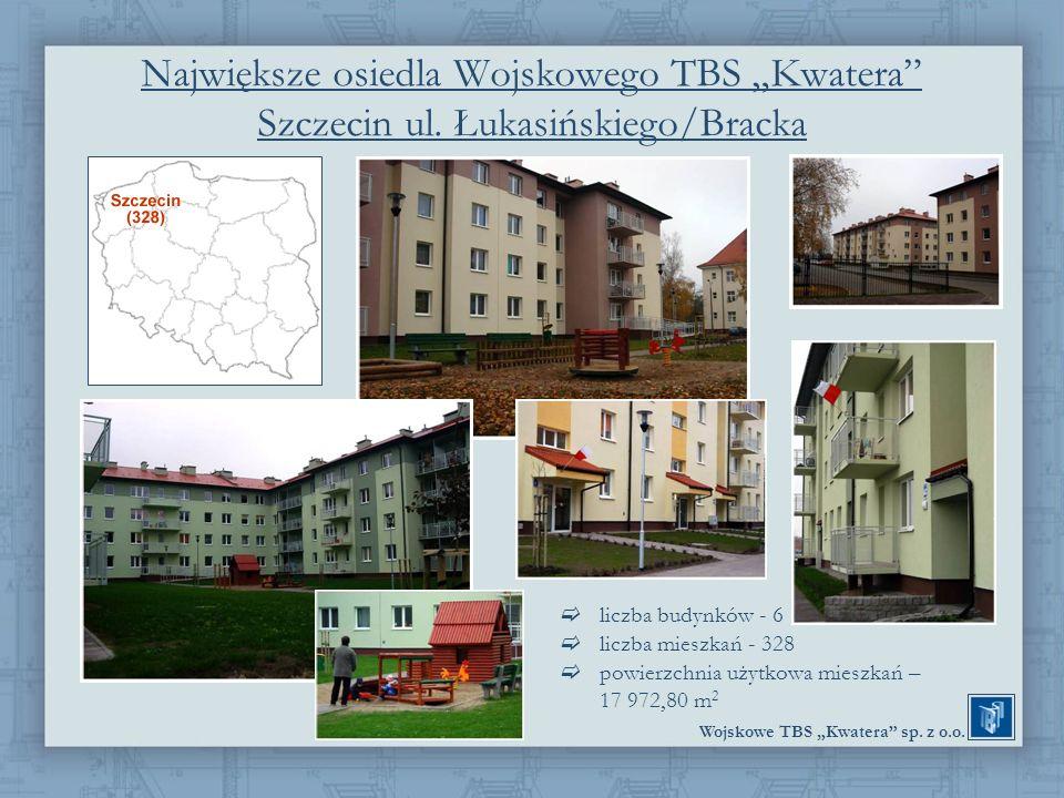Wojskowe TBS Kwatera sp. z o.o. Największe osiedla Wojskowego TBS Kwatera Szczecin ul. Łukasińskiego/Bracka liczba budynków - 6 liczba mieszkań - 328