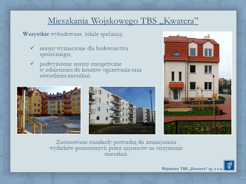 Wojskowe TBS Kwatera sp. z o.o. Wszystkie wybudowane lokale spełniają: normy wyznaczone dla budownictwa społecznego; podwyższone normy energetyczne w