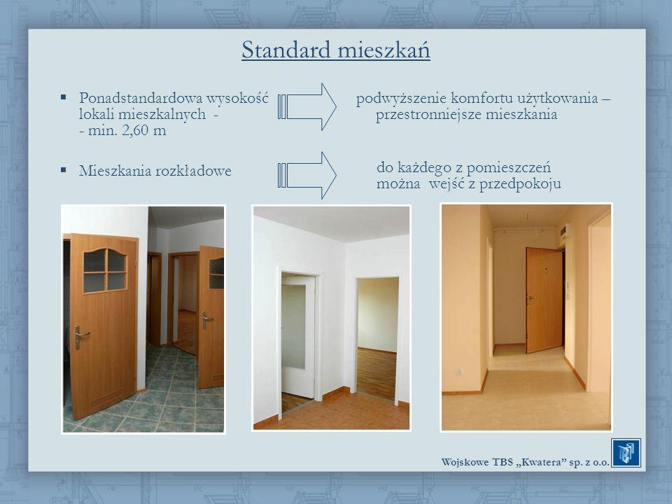 Wojskowe TBS Kwatera sp. z o.o. Standard mieszkań Ponadstandardowa wysokość lokali mieszkalnych - - min. 2,60 m Mieszkania rozkładowe podwyższenie kom