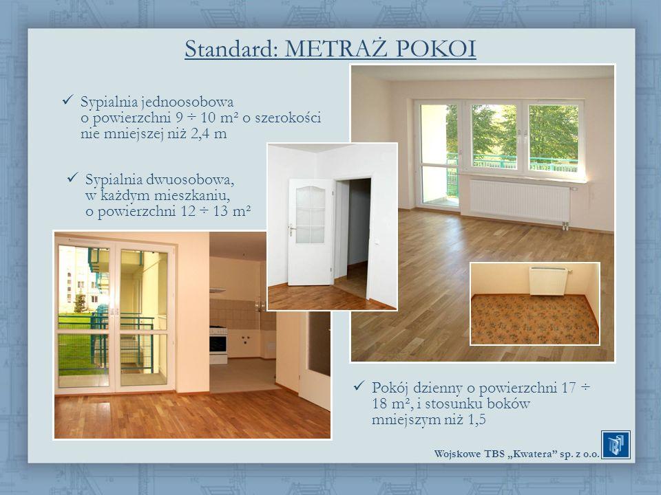 Wojskowe TBS Kwatera sp. z o.o. Standard: METRAŻ POKOI Sypialnia jednoosobowa o powierzchni 9 ÷ 10 m² o szerokości nie mniejszej niż 2,4 m Sypialnia d