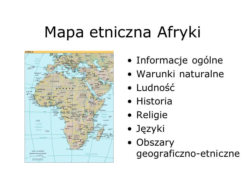 Mapa etniczna Afryki Informacje ogólne Warunki naturalne Ludność Historia Religie Języki Obszary geograficzno-etniczne