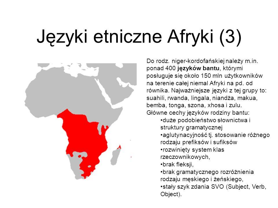 Języki etniczne Afryki (3) Do rodz. niger-kordofańskiej należy m.in. ponad 400 języków bantu, którymi posługuje się około 150 mln użytkowników na tere