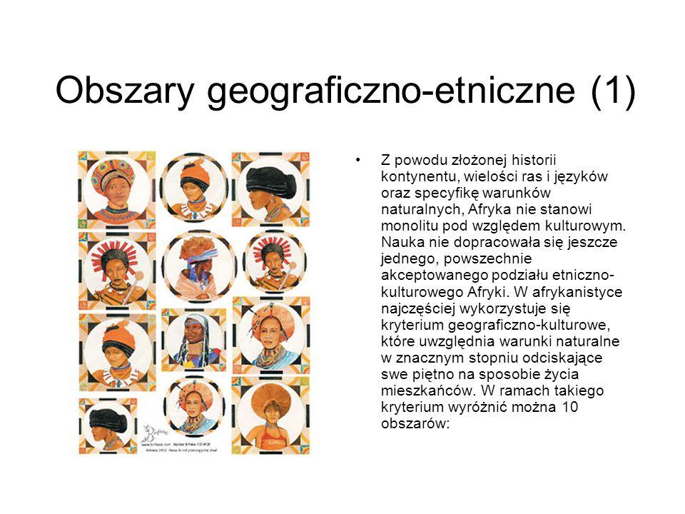 Obszary geograficzno-etniczne (1) Z powodu złożonej historii kontynentu, wielości ras i języków oraz specyfikę warunków naturalnych, Afryka nie stanow