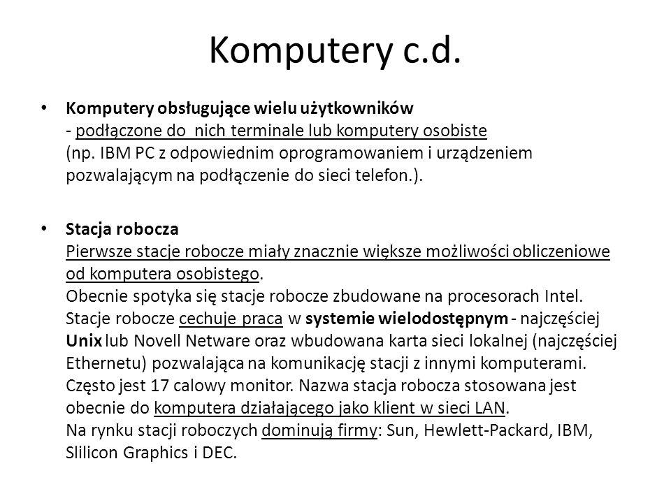 Komputery c.d. Komputery obsługujące wielu użytkowników - podłączone do nich terminale lub komputery osobiste (np. IBM PC z odpowiednim oprogramowanie