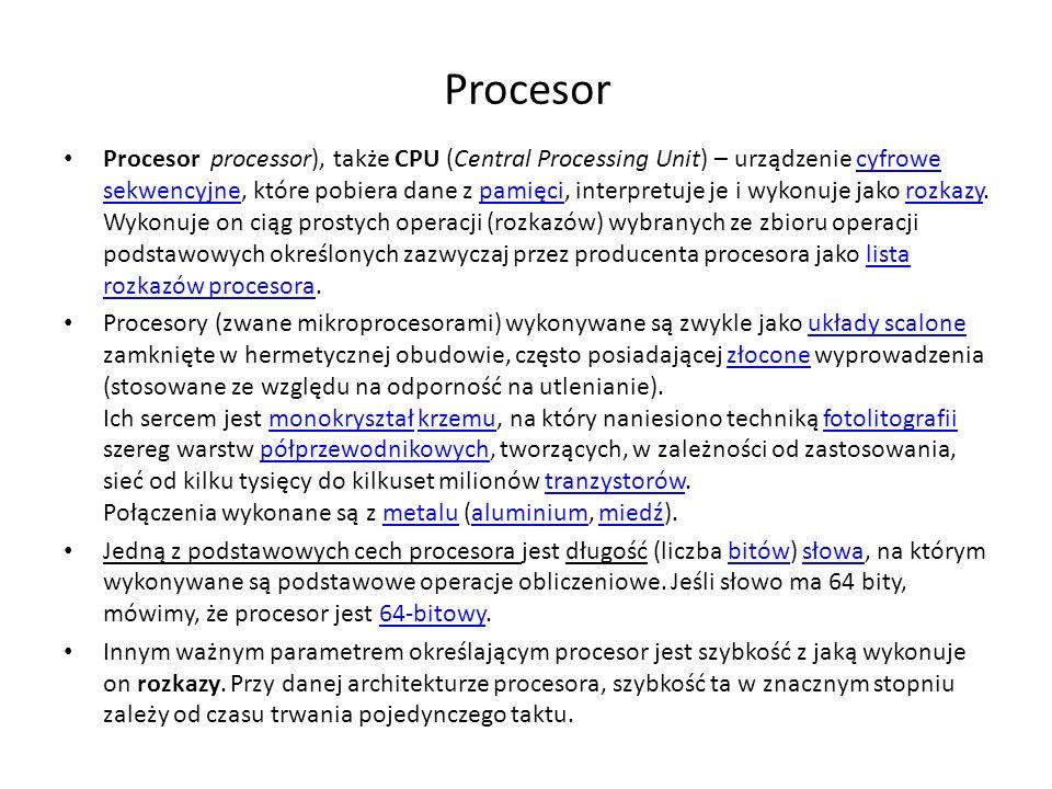 Procesor Procesor processor), także CPU (Central Processing Unit) – urządzenie cyfrowe sekwencyjne, które pobiera dane z pamięci, interpretuje je i wy