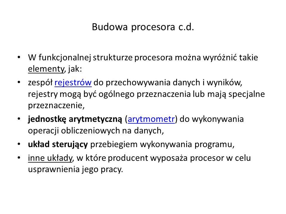 Budowa procesora c.d. W funkcjonalnej strukturze procesora można wyróżnić takie elementy, jak: zespół rejestrów do przechowywania danych i wyników, re