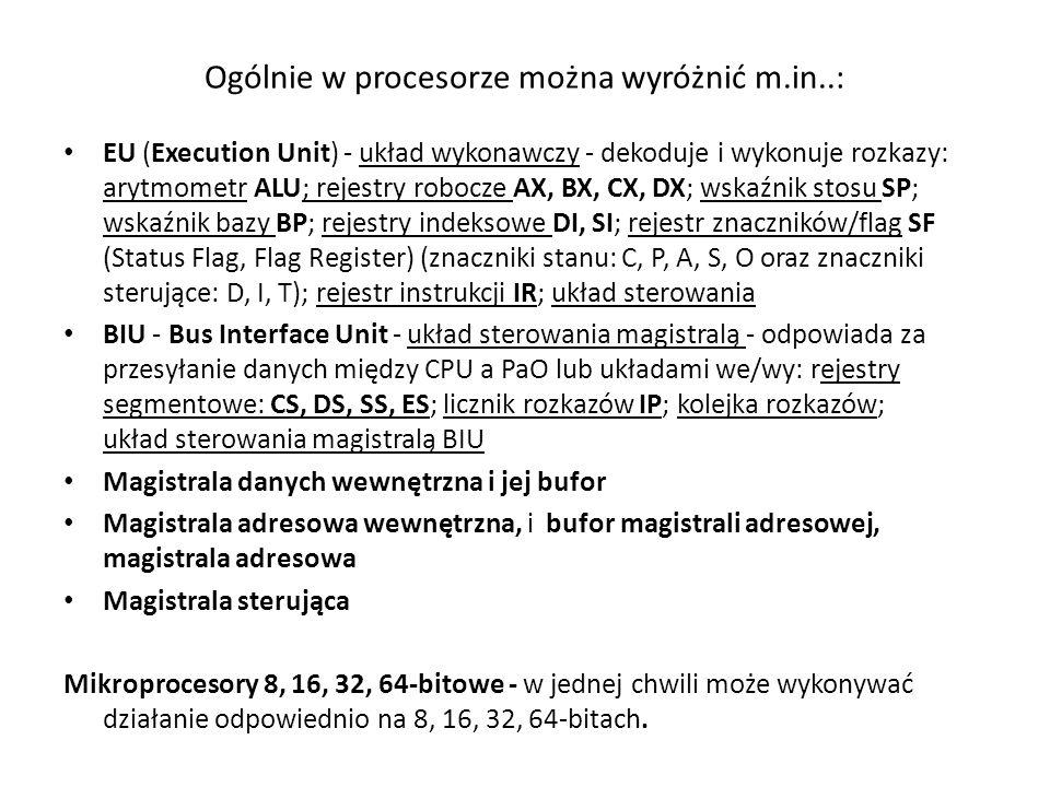 Ogólnie w procesorze można wyróżnić m.in..: EU (Execution Unit) - układ wykonawczy - dekoduje i wykonuje rozkazy: arytmometr ALU; rejestry robocze AX,