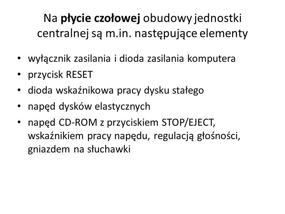 Na płycie czołowej obudowy jednostki centralnej są m.in. następujące elementy wyłącznik zasilania i dioda zasilania komputera przycisk RESET dioda wsk