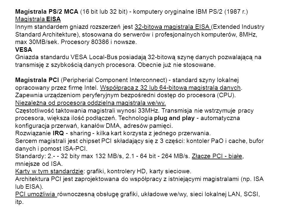 Magistrala PS/2 MCA (16 bit lub 32 bit) - komputery oryginalne IBM PS/2 (1987 r.) Magistrala EISA Innym standardem gniazd rozszerzeń jest 32-bitowa ma