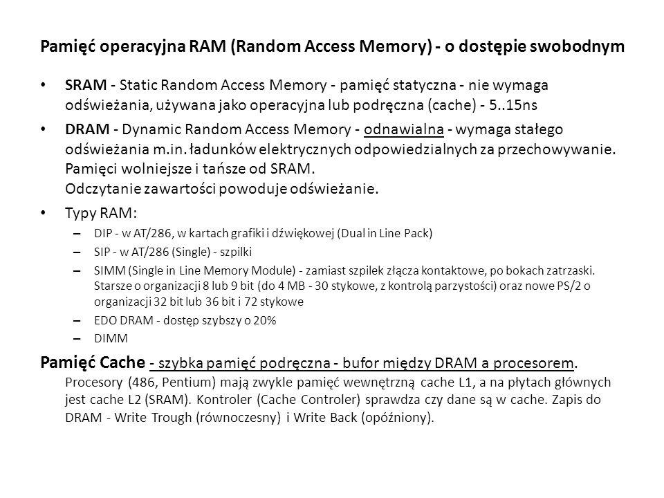 Pamięć operacyjna RAM (Random Access Memory) - o dostępie swobodnym SRAM - Static Random Access Memory - pamięć statyczna - nie wymaga odświeżania, uż