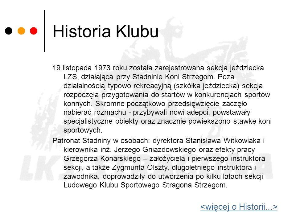 Historia Klubu 19 listopada 1973 roku została zarejestrowana sekcja jeździecka LZS, działająca przy Stadninie Koni Strzegom. Poza działalnością typowo