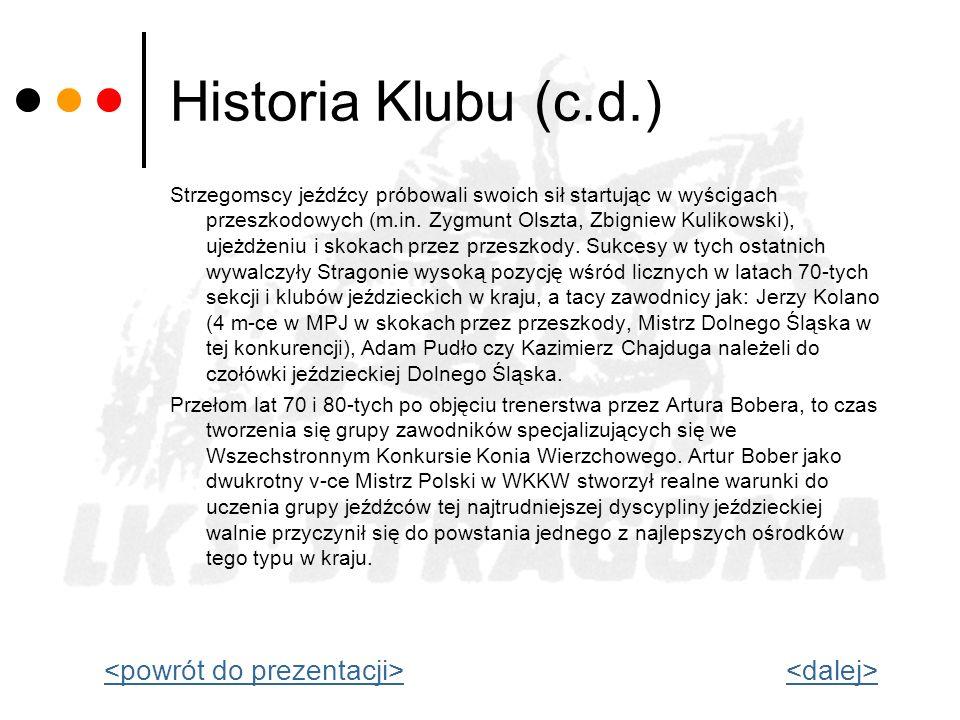 Historia Klubu (c.d.) Strzegomscy jeźdźcy próbowali swoich sił startując w wyścigach przeszkodowych (m.in. Zygmunt Olszta, Zbigniew Kulikowski), ujeżd