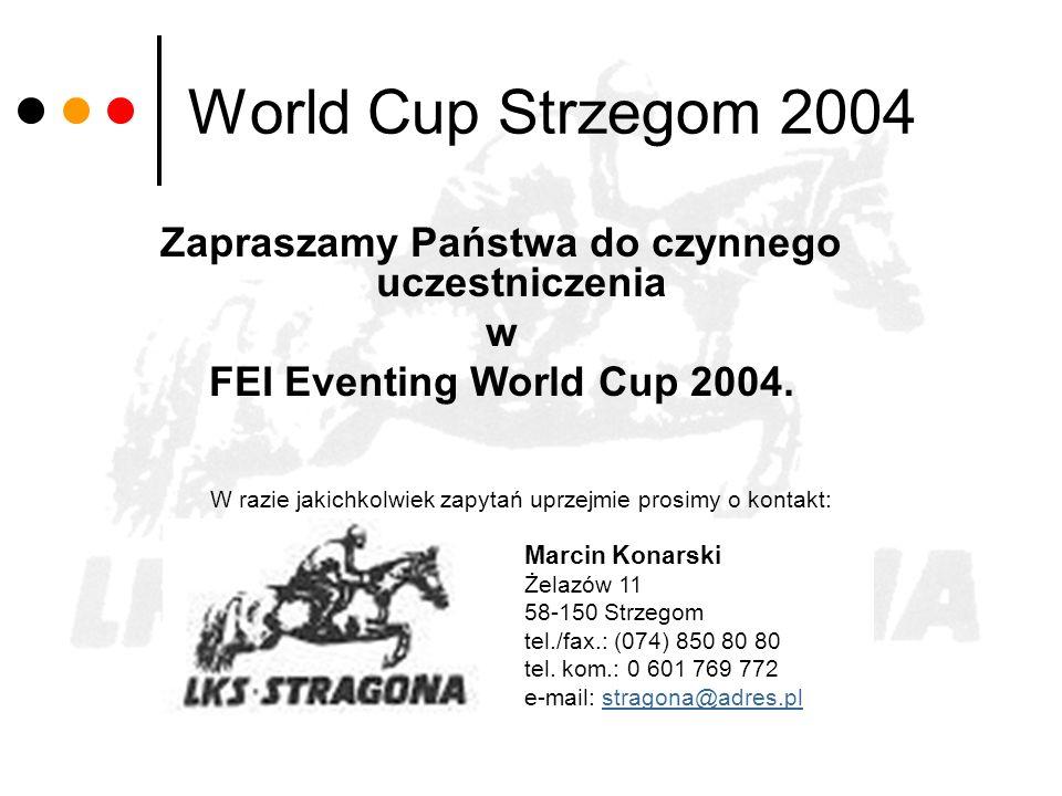 World Cup Strzegom 2004 Zapraszamy Państwa do czynnego uczestniczenia w FEI Eventing World Cup 2004. W razie jakichkolwiek zapytań uprzejmie prosimy o