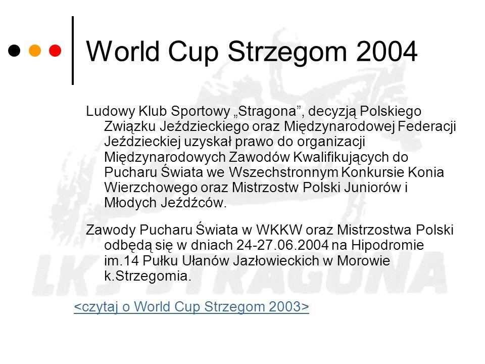World Cup Strzegom 2004 Ludowy Klub Sportowy Stragona, decyzją Polskiego Związku Jeździeckiego oraz Międzynarodowej Federacji Jeździeckiej uzyskał pra