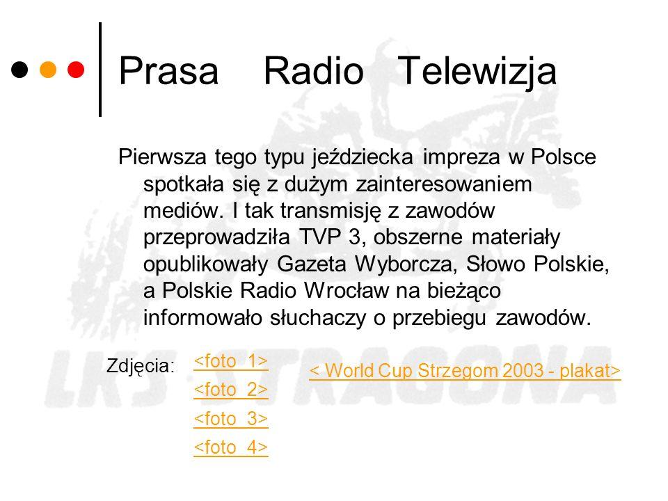 Prasa Radio Telewizja Pierwsza tego typu jeździecka impreza w Polsce spotkała się z dużym zainteresowaniem mediów. I tak transmisję z zawodów przeprow