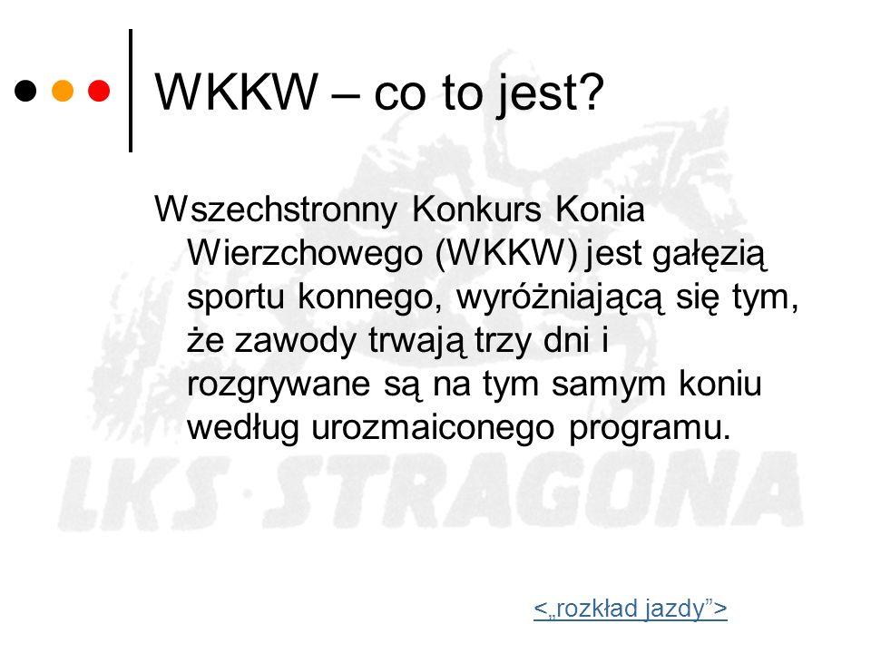 WKKW – co to jest? Wszechstronny Konkurs Konia Wierzchowego (WKKW) jest gałęzią sportu konnego, wyróżniającą się tym, że zawody trwają trzy dni i rozg