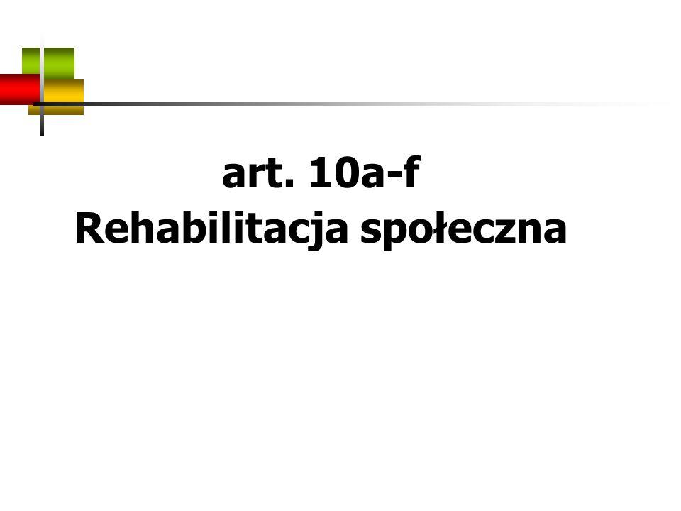 art. 10a-f Rehabilitacja społeczna