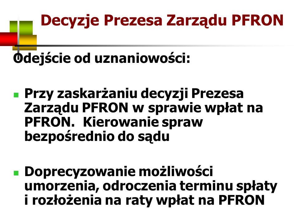 Decyzje Prezesa Zarządu PFRON Odejście od uznaniowości: Przy zaskarżaniu decyzji Prezesa Zarządu PFRON w sprawie wpłat na PFRON. Kierowanie spraw bezp