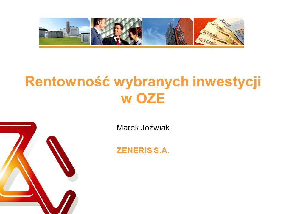 Rentowność wybranych inwestycji w OZE Marek Jóźwiak ZENERIS S.A.