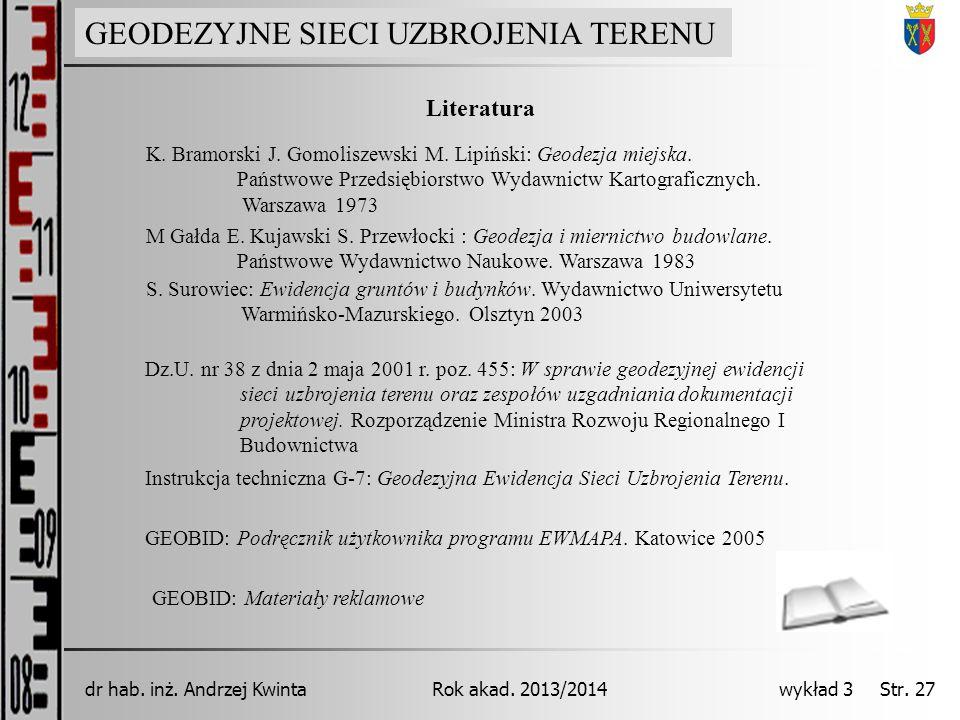 GEODEZJA INŻYNIERYJNA Rok akad. 2013/2014dr hab. inż. Andrzej Kwinta wykład 3 Str. 27 Literatura Dz.U. nr 38 z dnia 2 maja 2001 r. poz. 455: W sprawie
