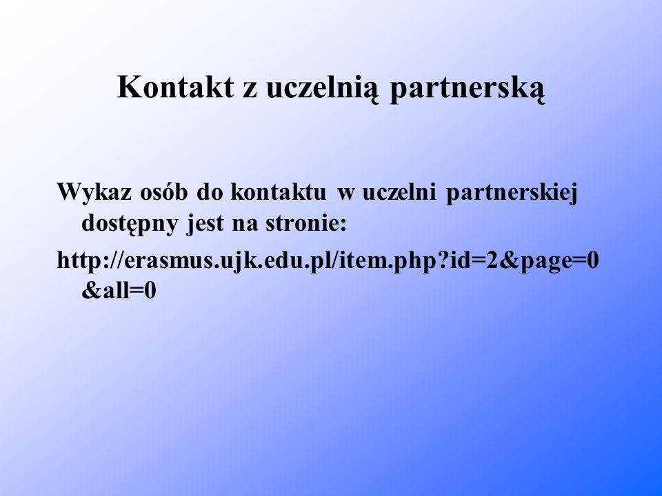 Kontakt z uczelnią partnerską Wykaz osób do kontaktu w uczelni partnerskiej dostępny jest na stronie: http://erasmus.ujk.edu.pl/item.php?id=2&page=0 &