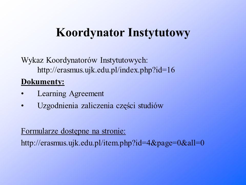 Koordynator Instytutowy Wykaz Koordynatorów Instytutowych: http://erasmus.ujk.edu.pl/index.php?id=16 Dokumenty: Learning Agreement Uzgodnienia zalicze