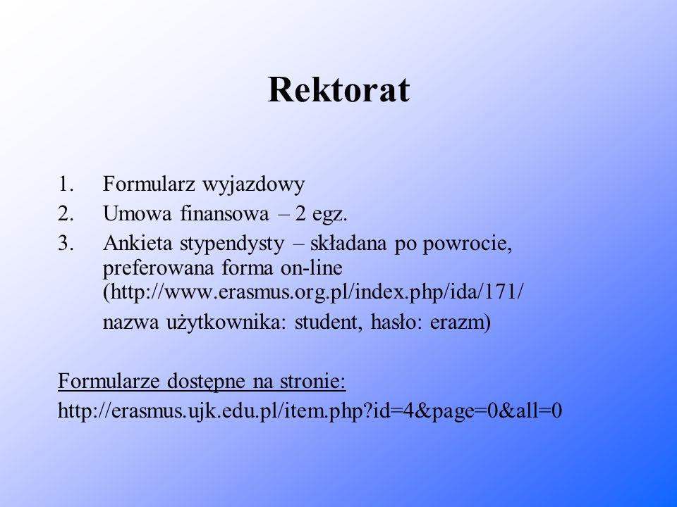 Rektorat 1.Formularz wyjazdowy 2.Umowa finansowa – 2 egz. 3.Ankieta stypendysty – składana po powrocie, preferowana forma on-line (http://www.erasmus.