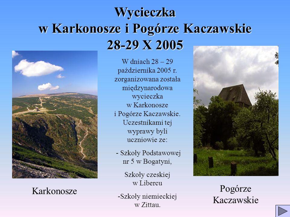 Wycieczka w Karkonosze i Pogórze Kaczawskie 28-29 X 2005 W dniach 28 – 29 października 2005 r. zorganizowana została międzynarodowa wycieczka w Karkon
