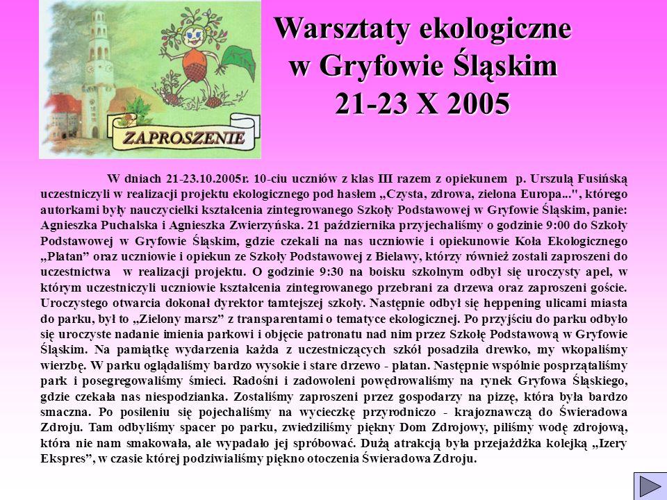 Warsztaty ekologiczne w Gryfowie Śląskim 21-23 X 2005 W dniach 21-23.10.2005r. 10-ciu uczniów z klas III razem z opiekunem p. Urszulą Fusińską uczestn