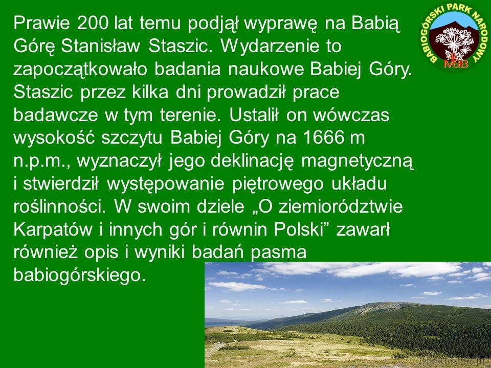 Prawie 200 lat temu podjął wyprawę na Babią Górę Stanisław Staszic. Wydarzenie to zapoczątkowało badania naukowe Babiej Góry. Staszic przez kilka dni