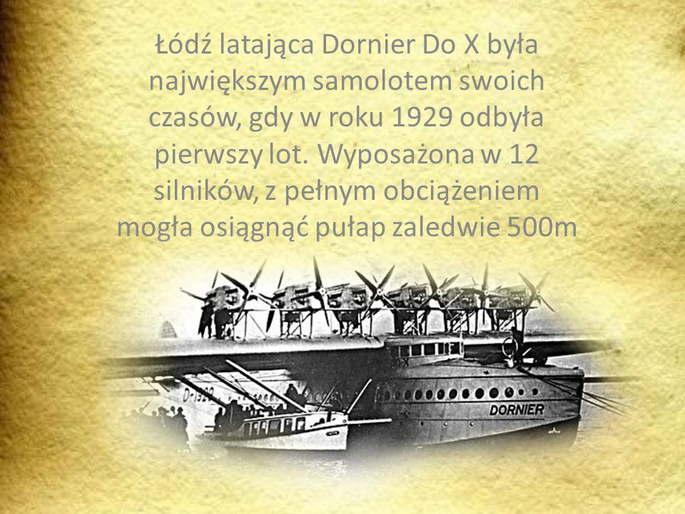 Łódź latająca Dornier Do X była największym samolotem swoich czasów, gdy w roku 1929 odbyła pierwszy lot. Wyposażona w 12 silników, z pełnym obciążeni