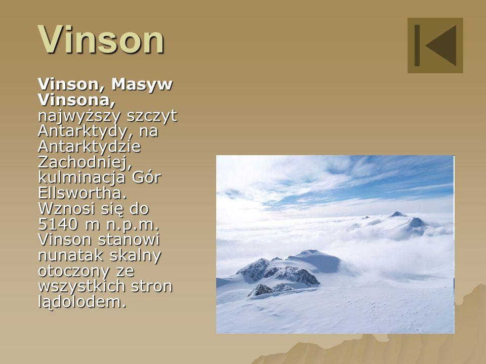 Vinson Vinson, Masyw Vinsona, najwyższy szczyt Antarktydy, na Antarktydzie Zachodniej, kulminacja Gór Ellswortha.