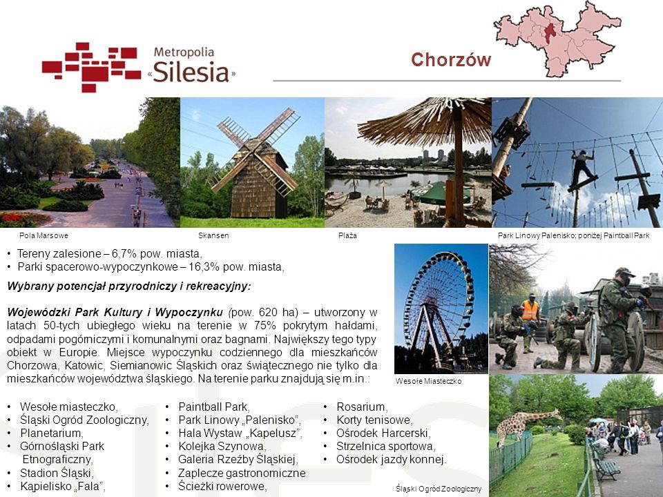 Chorzów Skansen Wybrany potencjał przyrodniczy i rekreacyjny: Wojewódzki Park Kultury i Wypoczynku (pow. 620 ha) – utworzony w latach 50-tych ubiegłeg