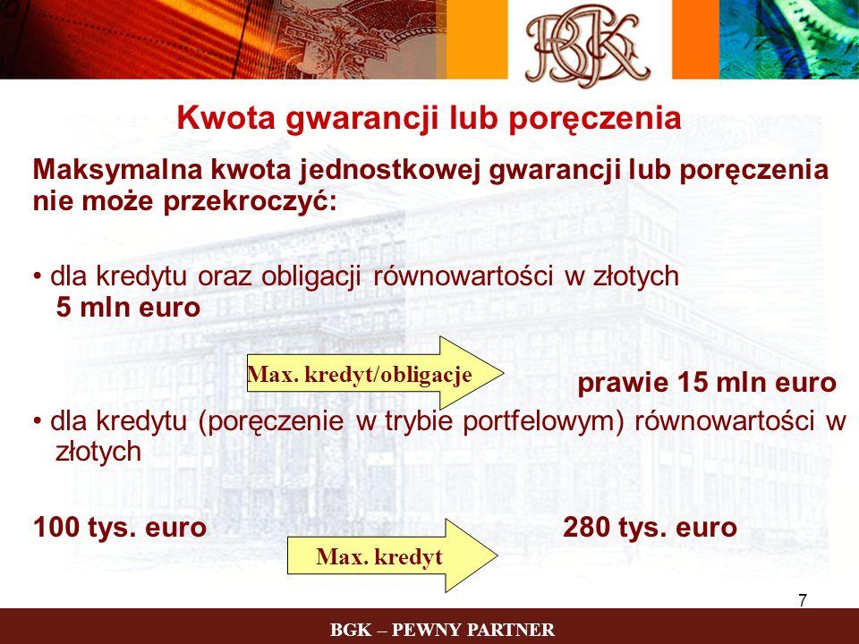 BGK – PEWNY PARTNER 7 Kwota gwarancji lub poręczenia Maksymalna kwota jednostkowej gwarancji lub poręczenia nie może przekroczyć: dla kredytu oraz obl