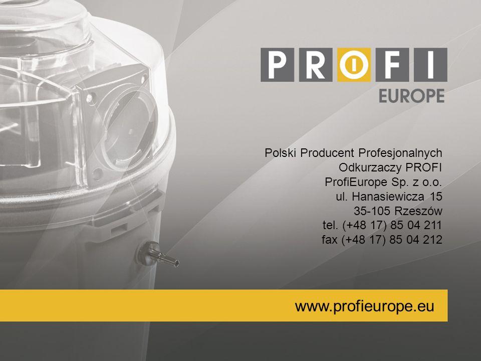 Polski Producent Profesjonalnych Odkurzaczy PROFI ProfiEurope Sp. z o.o. ul. Hanasiewicza 15 35-105 Rzeszów tel. (+48 17) 85 04 211 fax (+48 17) 85 04