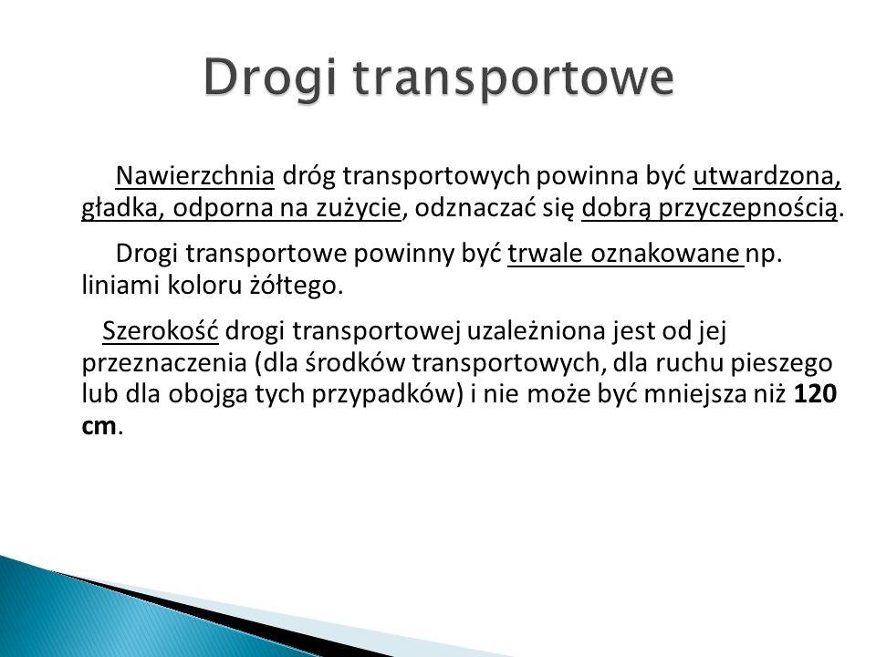 Nawierzchnia dróg transportowych powinna być utwardzona, gładka, odporna na zużycie, odznaczać się dobrą przyczepnością. Drogi transportowe powinny by