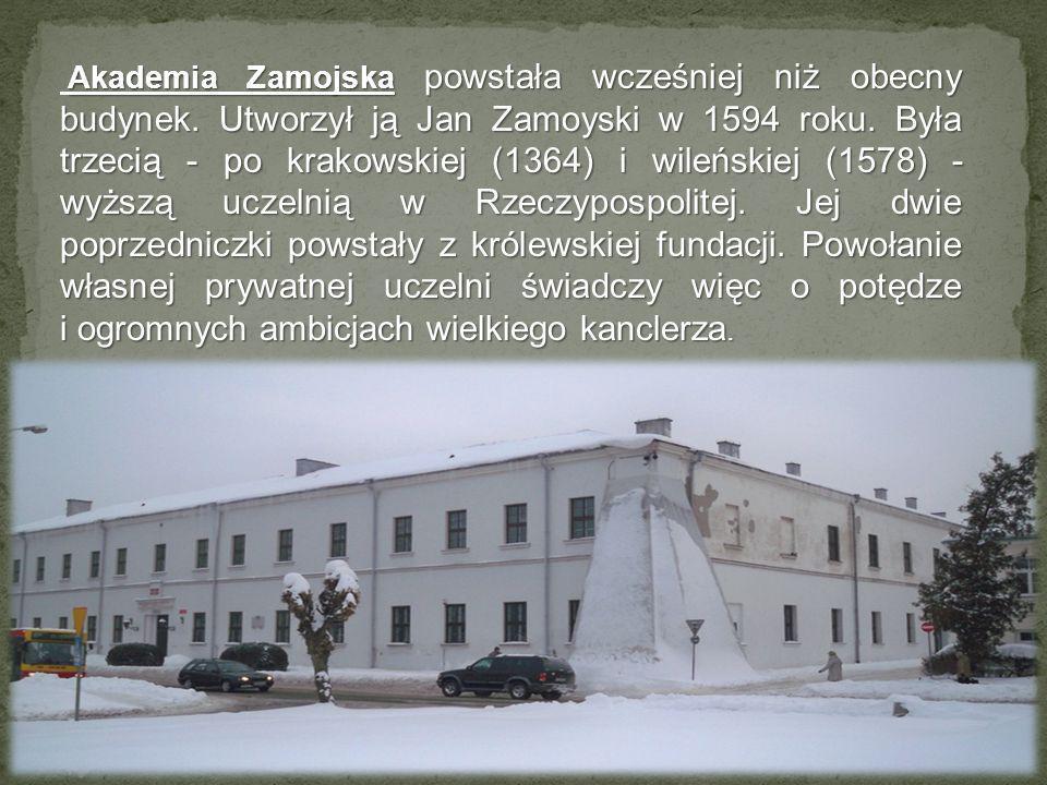 Akademia Zamojska powstała wcześniej niż obecny budynek. Utworzył ją Jan Zamoyski w 1594 roku. Była trzecią - po krakowskiej (1364) i wileńskiej (1578