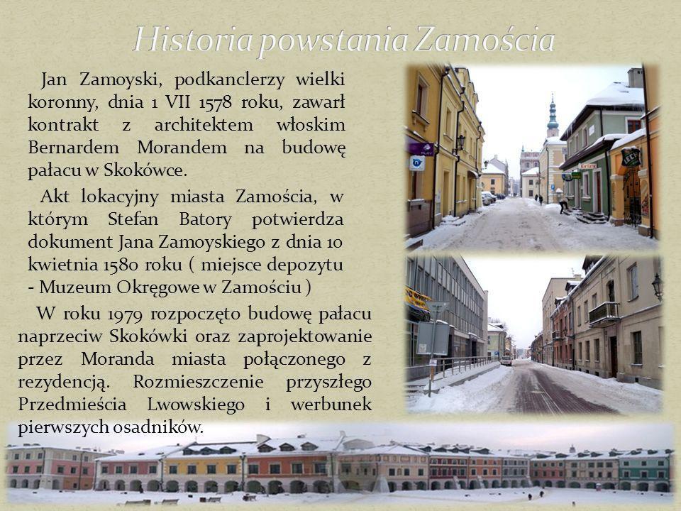 Jan Zamoyski, podkanclerzy wielki koronny, dnia 1 VII 1578 roku, zawarł kontrakt z architektem włoskim Bernardem Morandem na budowę pałacu w Skokówce.