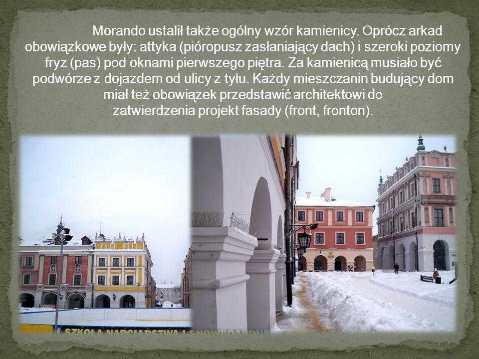 Morando ustalił także ogólny wzór kamienicy. Oprócz arkad obowiązkowe były: attyka (pióropusz zasłaniający dach) i szeroki poziomy fryz (pas) pod okna