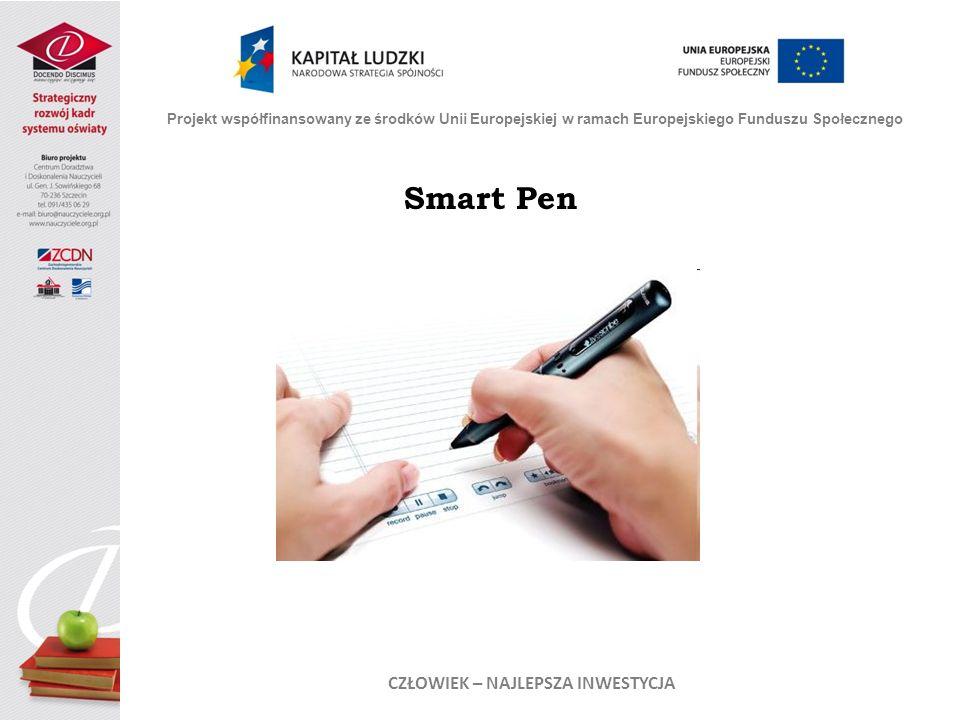 Smart Pen Projekt współfinansowany ze środków Unii Europejskiej w ramach Europejskiego Funduszu Społecznego CZŁOWIEK – NAJLEPSZA INWESTYCJA